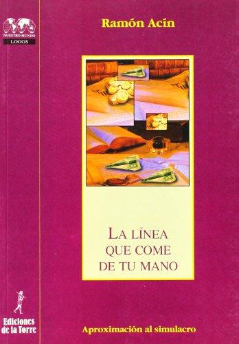 9788479602871: La línea que come de tu mano. Aproximación al simulacro (Biblioteca de Nuestro Mundo, Logos)
