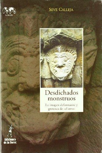 9788479603489: Desdichados monstruos. La imagen deformante y grotesca de «el otro» (Biblioteca de Nuestro Mundo, Logos)