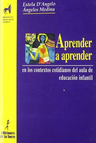 9788479603540: Aprender a aprender: En los contextos cotidianos del aula de educación infantil. (Proyecto Didáctico Quirón Educación Infantil) - 9788479603540