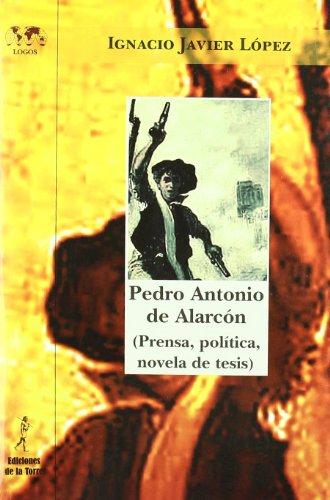 9788479604004: Pedro Antonio de Alarcón (Prensa, política, novela de tesis) (Biblioteca de Nuestro Mundo)