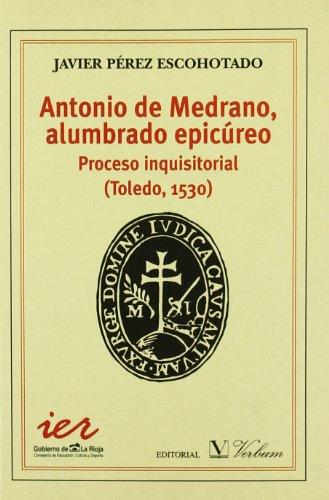 9788479622688: Antonio Medrano, alumbrado epicúreo. Proceso Inquisitorial (Toledo, 1530) (Ensayo)