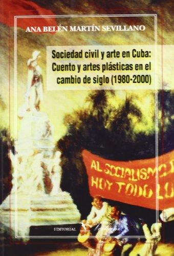 Sociedad civil y arte en Cuba: cuento y artes plásticas en el cambio de siglo (1980-2000) (...