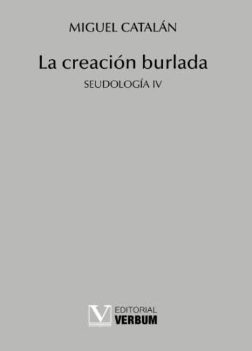 La creacion burlada. Seudologia IV (Spanish Edition): Miguel Catalan
