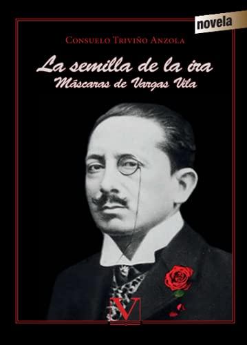 9788479628369: La Semilla De La Ira. Máscaras De Vargas vila (Narrativa)