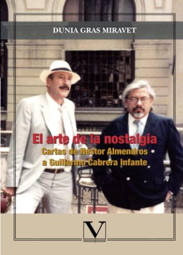 9788479628895: El arte de la nostalgia. Cartas de Nestor Almendros a Guillermo Cabrera Infante (Spanish Edition)
