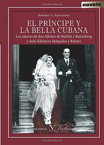 9788479629823: El Principe y la bella cubana. Los amores de don Alfonso de Borbon y Battenberg y dona Edelmira Sampedro y Robato (Spanish Edition)