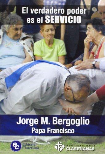 El verdadero poder es el servicio: J FRANCISCO I PAPA/ BERGOGLIO