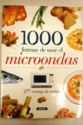1000 FORMAS DE USAR EL MICROONDAS, 277 recetas de cocina.
