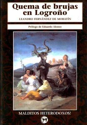 Quema de Brujas en Logrono (Malditos Heterodoxos!) (Spanish Edition): Fernandez De Moratin, Leandro