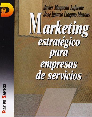 Marketing estratégico para empresas de servicios.: Javier Maqueda Lafuente