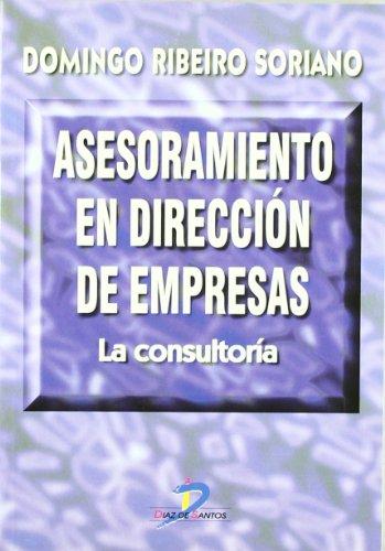 ASESORAMIENTO EN DIRECCIÓN DE EMPRESAS: LA CONSULTORÍA: Ribeiro Soriano, Domingo