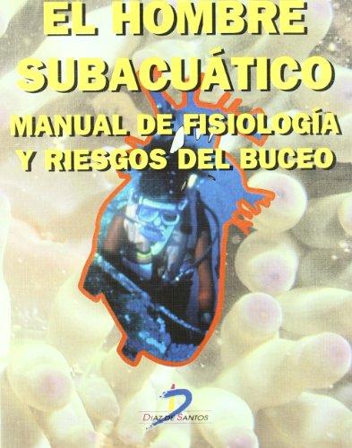 Hombre Subacuatico: Manual de Fisiologia y Riesgos: Francisco Verjano Diaz