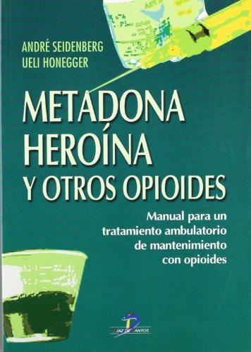 9788479784430: Metadona, heroína y otros opioides: Manual para un tratamiento ambulatorio de mantenimiento con opioides
