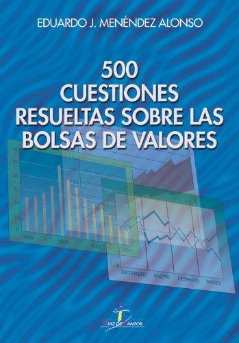 500 CUESTIONES RESUELTAS SOBRE LAS BOLSAS DE VALORES: Menéndez Alonso, Eduardo José