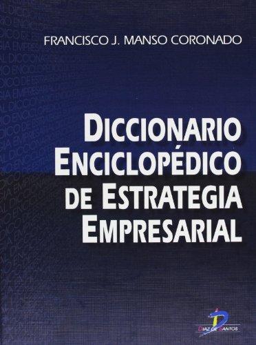 DICCIONARIO ENCICLOPÉDICO DE ESTRATEGIA EMPRESARIAL: MANSO CORONADO, FRANCISCO