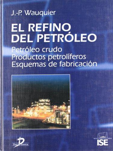 El Refino del Petroleo (Spanish Edition): Wauquier, J. P.