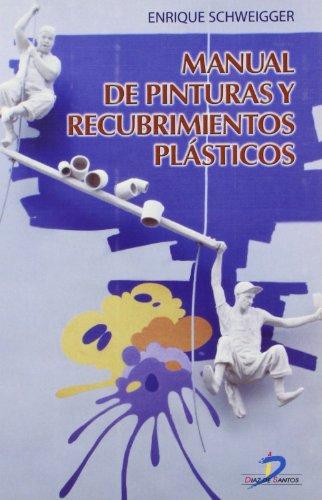 MANUAL DE PINTURAS Y RECUBRIMIENTOS PLÁSTICOS.: Schweigger, E.