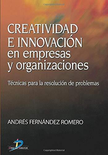 Creatividad E Innovacion En Empresas y Organizaciones: Andres Fernandez Romero