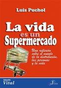 La Vida Es Un Supermercado (Spanish Edition): Puchol, Luis
