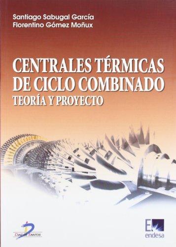 9788479787356: CENTRALES TERMICAS DE CICLO COMBINADO TEORIA Y PROYECTO
