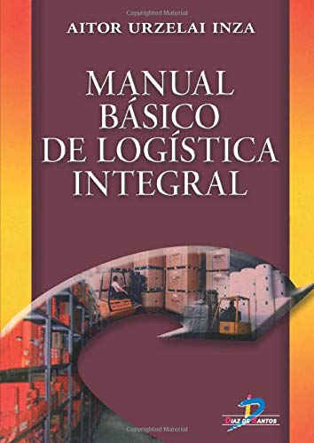 Manual básico de logística integral (Spanish Edition): Aitor Urzelai Inza