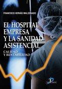 El hospital empresa y la sanidad asistencial. Calidad y rentabilidad: HERVAS F