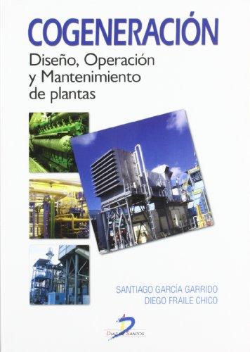 9788479788452: Cogeneración: Diseño, operación y mantenimiento de plantas