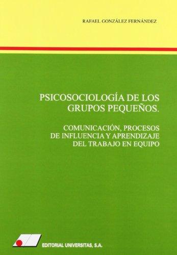 9788479911782: Psicosociolog¡a de los grupos peque¤os : comunicaci¢n, procesos de influencia y aprendizaje del trabajo en equipo