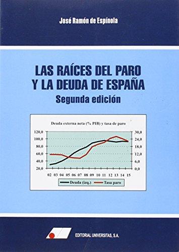 9788479914585: LAS RAÍCES DEL PARO Y LA DEUDA EN ESPAÑA 2ª EDICION