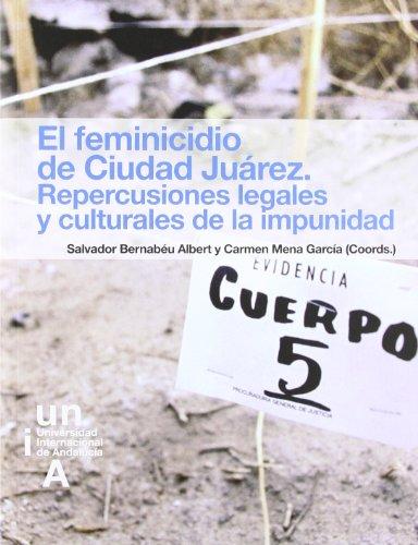 El Feminicidio de Ciudad Juarez: Repercusiones Legales: Salvador Bernabéu Albert,