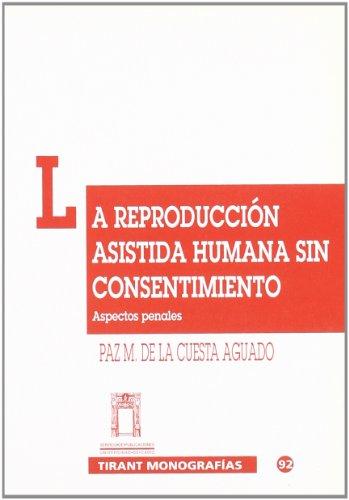 9788480027403: La reproduccion asistida humana sin consentimiento: Aspectos penales : analisis del tipo objetivo del articulo 162 del codigo penal (Tirant Monografias) (Spanish Edition)