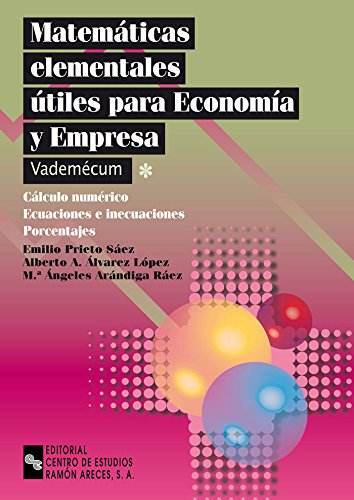 9788480045520: Matemáticas elementales útiles para economía y empresa: Calculo numérico. Ecuaciones e inecuaciones. Porcentajes (Libro Técnico)