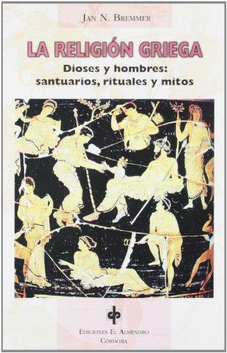 LA RELIGION GRIEGA. DIOSES Y HOMBRES: SANTUARIOS, RITUALES Y MITOS: BREMMER, J. N.