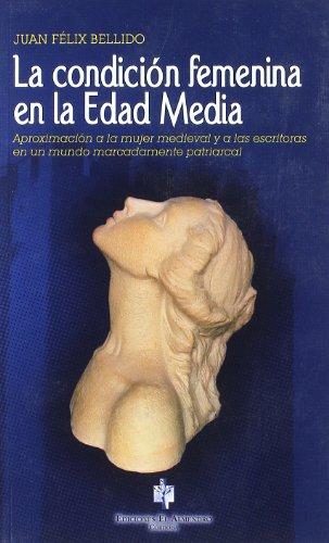 LA CONDICIÓN FEMENINA EN LA EDAD MEDIA.: Juan Félix Bellido