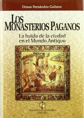 9788480051781: LOS MONASTERIOS PAGANOS: La huída de la ciudad en el Mundo Antiguo
