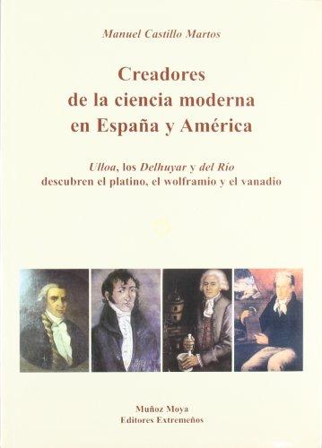 9788480101240: Creadores de la ciencia moderna en España y América : Ulloa, los Delhuyar y del Río descubren el platino, el wolframio y vanadio
