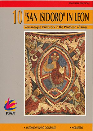 9788480120371: San Isidoro in Leon: Romanesque Paintwork in the Pantheon of Kings