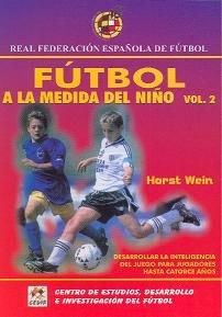 Fútbol a la medida del niño. Vol.2: Desarrollar la inteligencia del juego para jugadores hasta catorce años (8480134054) by Wein, Horst