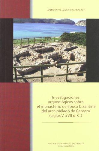 9788480147613: Investigaciones arqueologicas sobre el monasterio de epoca bizantina del archipielago de Cabrera [Dec 02, 2009] Riera, Mateu