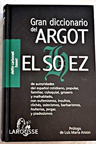 Gran diccionario del argot El Sohez de autoridades, del español cotidino, popular, familiar,...