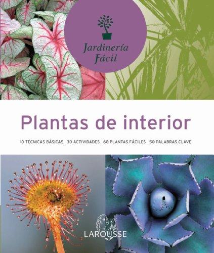 9788480165761: Plantas de interior (Larousse - Libros Ilustrados/ Prácticos - Ocio Y Naturaleza - Jardinería - Colección Jardinería Fácil)