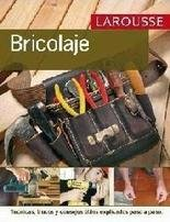 Larousse del Bricolaje/ Do it Yourself Larousse (Spanish Edition)