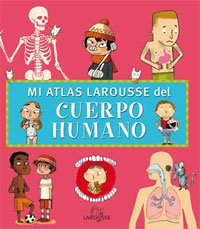 9788480168281: Mi atlas Larousse del cuerpo humano / My Larousse Atlas of the Human Body (Spanish Edition)