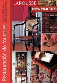 9788480168489: Restauración de muebles (Larousse - Libros Ilustrados/ Prácticos - Ocio Y Naturaleza - Bricolaje - Colección 100% Práctico)