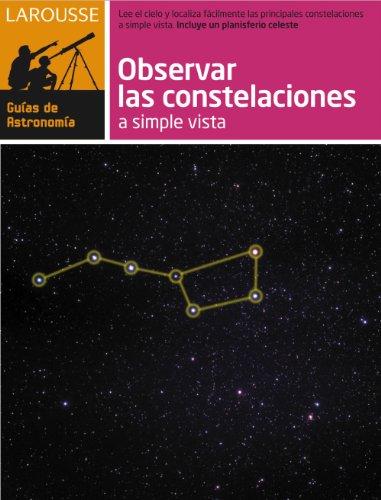 9788480169189: Observar las Constelaciones a simple vista (Larousse - Libros Ilustrados/ Prácticos - Ocio Y Naturaleza - Astronomía - Guías De Astronomía)