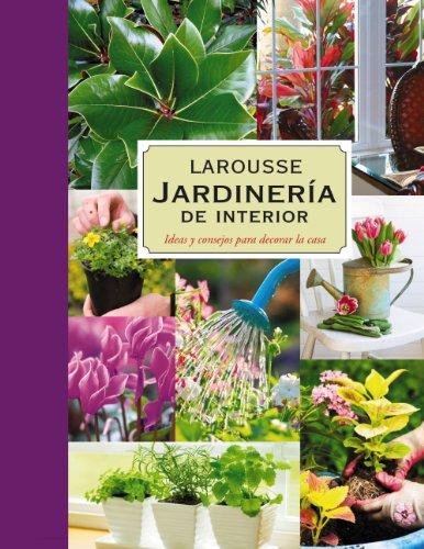 9788480169455: Larousse Jardineria de interior / Larousse Indoor Gardening: Ideas y consejos para decorar la casa / Ideas and Tips for Home Decorating (Spanish Edition)