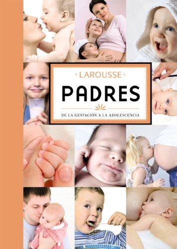 9788480169714: Padres (Larousse - Libros Ilustrados/Prácticos - Vida Saludable - Larousse De.)