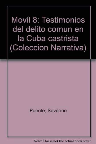 Movil 8: Testimonios del delito comun en la Cuba castrista (Coleccion Narrativa) (Spanish Edition):...