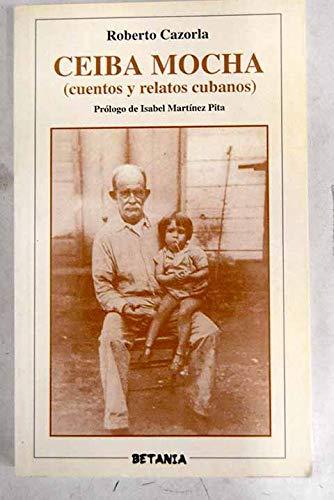 Ceiba Mocha: Cuentos y relatos cubanos (Coleccion Narrativa) (Spanish Edition): Roberto Cazorla