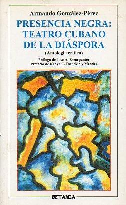 9788480171113: Presencia negra: Teatro cubano de la diáspora : antología crítica (Colección Antologías) (Spanish Edition)